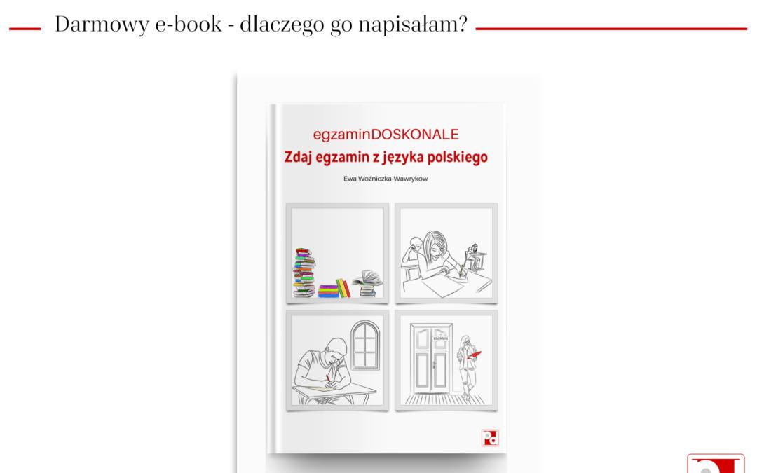 Dlaczego napisałam darmowy e-book o egzaminie z języka polskiego?
