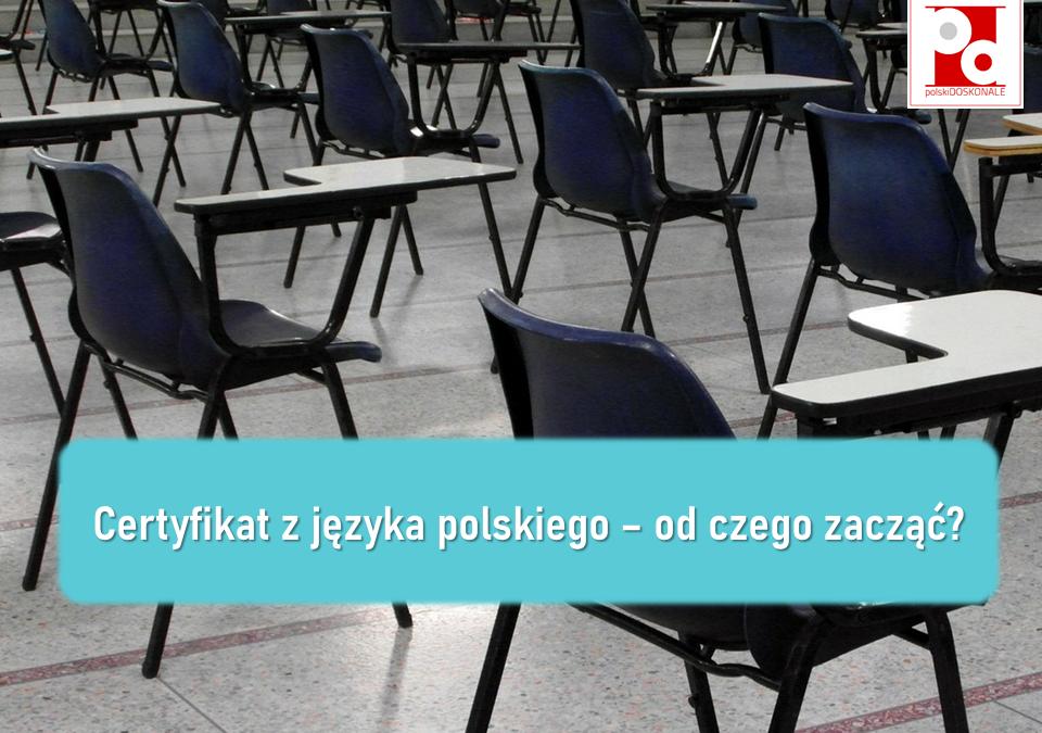 Certyfikat z języka polskiego – od czego zacząć?